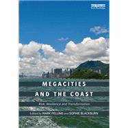 Megacities and the Coast: Risk, Resilience and Transformation by Pelling; Mark, 9780415815048