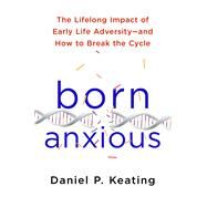 The Stress Gene The Lifelong Impact of Early Life Adversity and How to Break the Cycle by Keating, Daniel P., 9781250075048