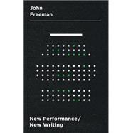 New Performance/New Writing by Freeman, John, 9781137445049