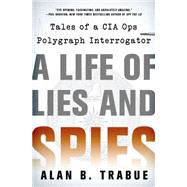 A Life of Lies and Spies Tales of a CIA Covert Ops Polygraph Interrogator by Trabue, Alan B., 9781250065049