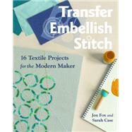 Transfer - Embellish - Stitch by Fox, Jen; Case, Sarah, 9781617455049