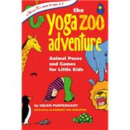The Yoga Zoo Adventure Animal Poses and Games for Little Kids by Purperhart, Helen; Barbara, van Amelsfort, 9780897935050