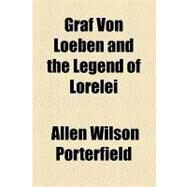 Graf Von Loeben and the Legend of Lorelei by Porterfield, Allen Wilson, 9781153625050
