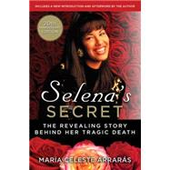 Selena's Secret The Revealing Story Behind Her Tragic Death by Arrarás, María Celeste, 9781476775050