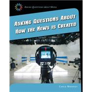 Asking Questions About How the News Is Created by Mooney, Carla, 9781633625051