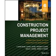Construction Project Management by Sears, S. Keoki; Sears, Glenn A.; Clough, Richard H.; Rounds, Jerald L.; Segner, Robert O., Jr., 9781118745052