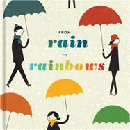 From Rain to Rainbows by Chronicle Books Llc, 9781452135052