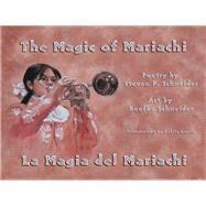 The Magic of Mariachi / La Magia del Mariachi by Schneider, Steven P., 9781609405052
