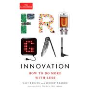 Frugal Innovation: How to Do More With Less by Radjou, Navi; Prabhu, Jaideep; Economist, 9781610395052