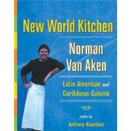 New World Kitchen : Latin American and Caribbean Cuisine by Van Aken, Norman, 9780060185053