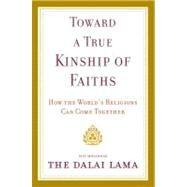 Toward a True Kinship of Faiths : How the World's Religions Can Come Together by DALAI LAMA, 9780385525053