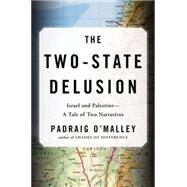 The Two-State Delusion by O'Malley, Padraig, 9780670025053