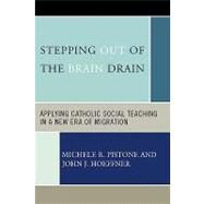 Stepping Out of the Brain Drain by Pistone, Michele R.; Hoeffner, John J., 9780739115053
