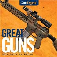 Gun Digest Great Guns 2016 Calendar by Gun Digest Publisher, 9781440245053