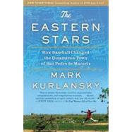 The Eastern Stars: How Baseball Changed the Dominican Town of San Pedro de Macoris by Kurlansky, Mark, 9781594485053