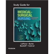 Study Guide for Medical-Surgical Nursing Clinical Reasoning in Patient Care by LeMone, Priscilla T; Burke, Karen M.; Bauldoff, Gerene, RN, PhD, FAAN; Gubrud, Paula, 9780133985054