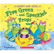 Five Green and Speckled Frogs: A Count-and-Sing Book by Burris, Priscilla, 9780545825054
