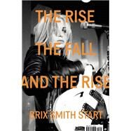 The Rise, The Fall, and The Rise by Smith Start, Brix, 9780571325054