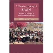 A Concise History of Spain by Phillips, William D., Jr.; Phillips, Carla Rahn, 9781107525054