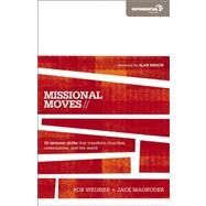 Missional Moves : 15 Tectonic Shifts that Transform Churches, Communities, and the World by Wegner, Rob; Hirsch, Alan, 9780310495055
