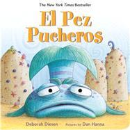 El Pez Pucheros by Diesen, Deborah; Hanna, Dan; Mlawer, Teresa, 9780374305055