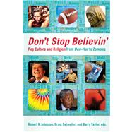 Don't Stop Believin' : Pop Culture and Religion from Ben-Hur to Zombies by Johnston, Robert K.; Detweiler, Craig; Taylor, Barry, 9780664235055
