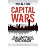Capital Wars The New East-West Challenge for Entrepreneurial Leadership and Economic Success by Pinto, Daniel, 9781472905055