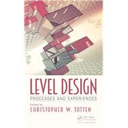 Level Design: Processes and Experiences by Totten; Christopher W., 9781498745055