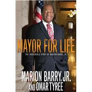 Mayor for Life The Incredible Story of Marion Barry, Jr. by Barry, Marion; Tyree, Omar, 9781593095055