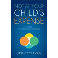Not at Your Child's Expense by Fitzsimmons, Judith, 9781630475055