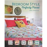 Bedroom Style, Perfectly Pieced: 5 Styles, 10 Patterns, 50 Quilts by Rosenthal, April, 9781940655055