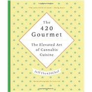 The 420 Gourmet by Jeff the 420 Chef, 9780062445056
