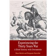 Experiencing the Thirty Years War A Brief History with Documents by Medick, Hans; Marschke, Benjamin, 9780312535056