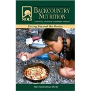 Nols Backcountry Nutrition: Eating Beyond The Basics by Ryan, Mary Howley, 9780811735056