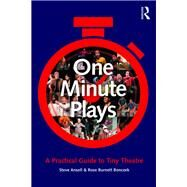One Minute Plays: A practical guide to tiny theatre by Ansell; Steve, 9781138675056