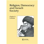 Religion, Democracy and Israeli Society by Liebman,Charles, 9781138985056