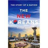 The New Koreans The Story of a Nation by Breen, Michael, 9781250065056
