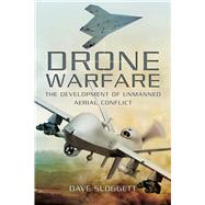 Drone Warfare: The Development of Unmanned Aerial Conflict by Sloggett, Dave, 9781632205056