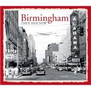 Birmingham Then and Now: Then and Now by Keith, Todd, 9781909815056