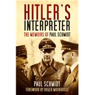 Hitler's Interpreter by Schmidt, Paul; Moorhouse, Roger, 9780750965057