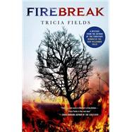 Firebreak A Mystery by Fields, Tricia, 9781250055057