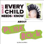 What Every Child Needs To Know About Punk Rock by Snyder, R. Bradley; Engelsgjerd, Marc, 9781940705057