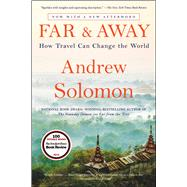 Far and Away How Travel Can Change the World by Solomon, Andrew, 9781476795058
