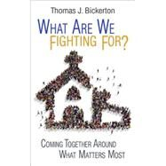 What Are We Fighting For? by Bickerton, Thomas J., 9781501815058