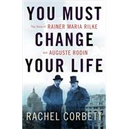You Must Change Your Life by Corbett, Rachel, 9780393245059