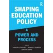 Shaping Education Policy: Power and Process by Mitchell; Douglas E., 9780415875059