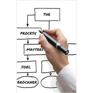 The Process Matters: Engaging and Equipping People for Success by Brockner, Joel, 9780691165059
