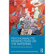 The Mother in Psychoanalysis and Beyond: Matricide and Maternal Subjectivity by Mayo; Rosalind, 9781138885059
