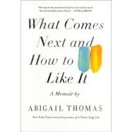 What Comes Next and How to Like It A Memoir by Thomas, Abigail, 9781476785059
