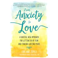 From Anxiety to Love by Zupko, Corinne, 9781608685059